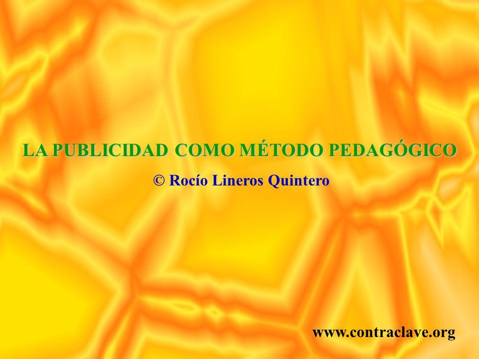 LA PUBLICIDAD COMO MÉTODO PEDAGÓGICO © Rocío Lineros Quintero