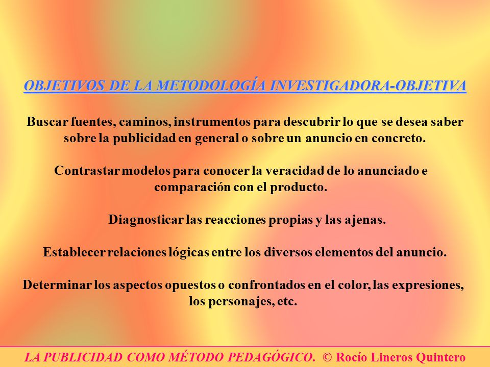 OBJETIVOS DE LA METODOLOGÍA INVESTIGADORA-OBJETIVA