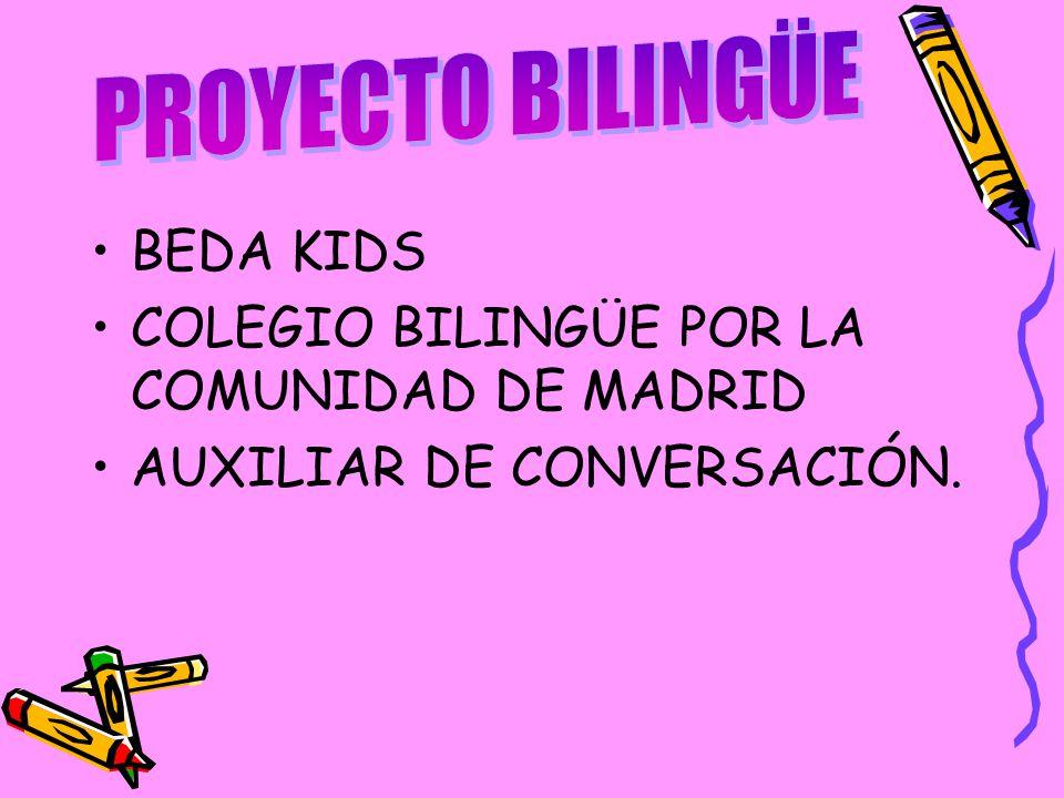 PROYECTO BILINGÜE BEDA KIDS COLEGIO BILINGÜE POR LA COMUNIDAD DE MADRID AUXILIAR DE CONVERSACIÓN.
