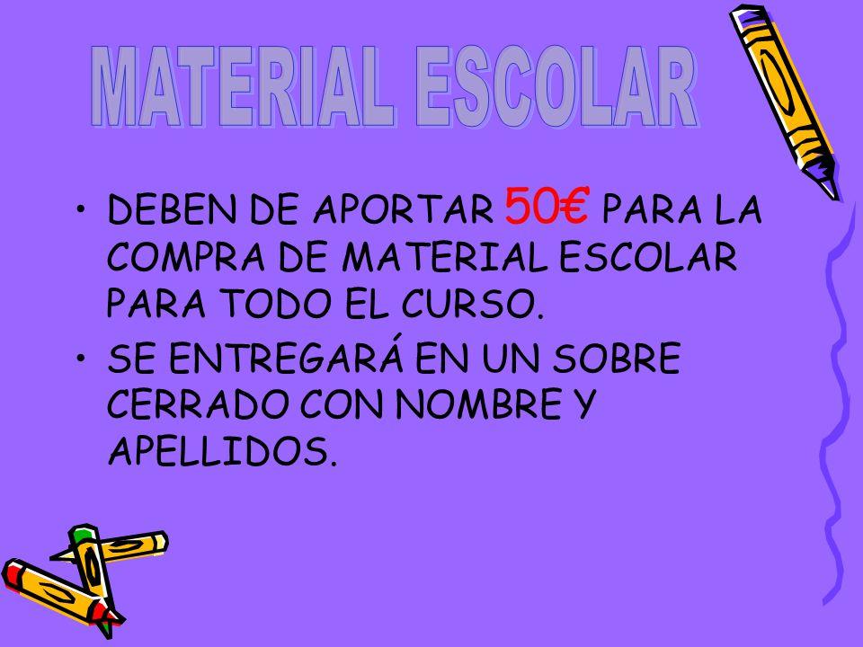 MATERIAL ESCOLAR DEBEN DE APORTAR 50€ PARA LA COMPRA DE MATERIAL ESCOLAR PARA TODO EL CURSO.