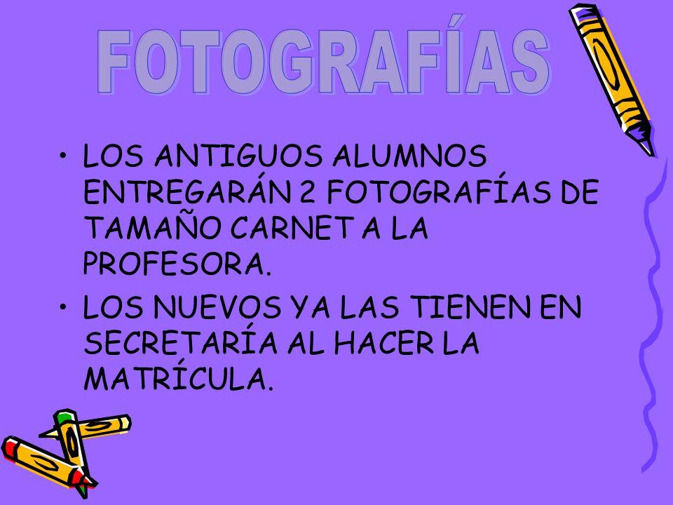 FOTOGRAFÍAS LOS ANTIGUOS ALUMNOS ENTREGARÁN 2 FOTOGRAFÍAS DE TAMAÑO CARNET A LA PROFESORA.