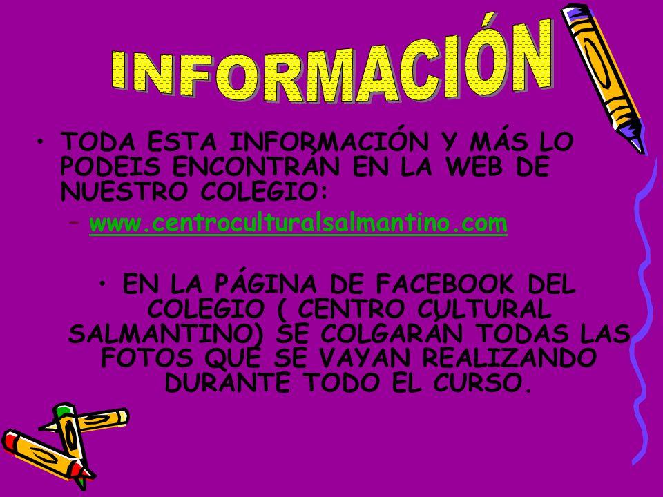 INFORMACIÓN TODA ESTA INFORMACIÓN Y MÁS LO PODEIS ENCONTRÁN EN LA WEB DE NUESTRO COLEGIO: www.centroculturalsalmantino.com.