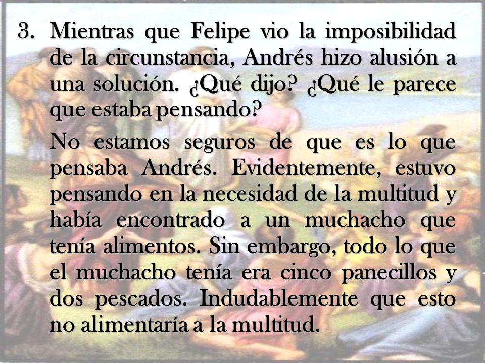 Mientras que Felipe vio la imposibilidad de la circunstancia, Andrés hizo alusión a una solución. ¿Qué dijo ¿Qué le parece que estaba pensando