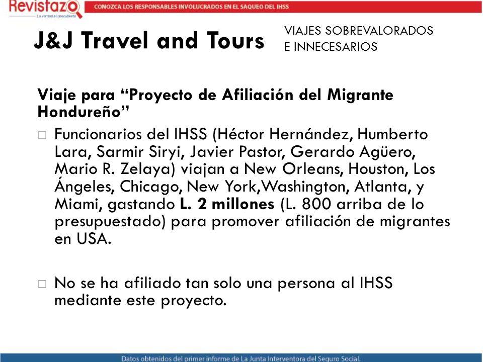 J&J Travel and Tours VIAJES SOBREVALORADOS. E INNECESARIOS. Viaje para Proyecto de Afiliación del Migrante Hondureño