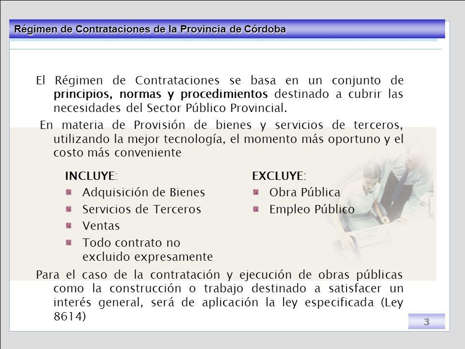 El Régimen de Contrataciones se basa en un conjunto de principios, normas y procedimientos destinado a cubrir las necesidades del Sector Público Provincial.
