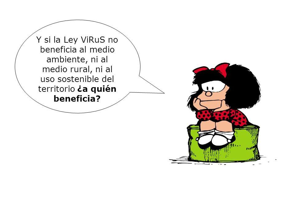Y si la Ley ViRuS no beneficia al medio ambiente, ni al medio rural, ni al uso sostenible del territorio ¿a quién beneficia