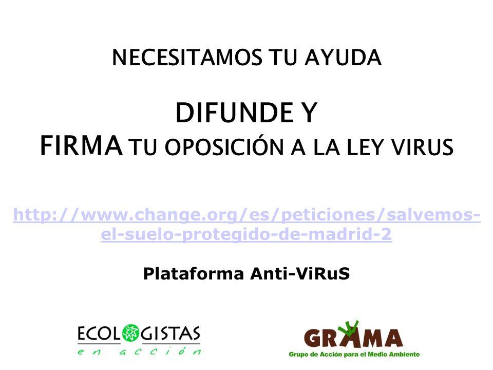 NECESITAMOS TU AYUDA DIFUNDE Y FIRMA TU OPOSICIÓN A LA LEY VIRUS http://www.change.org/es/peticiones/salvemos-el-suelo-protegido-de-madrid-2 Plataforma Anti-ViRuS