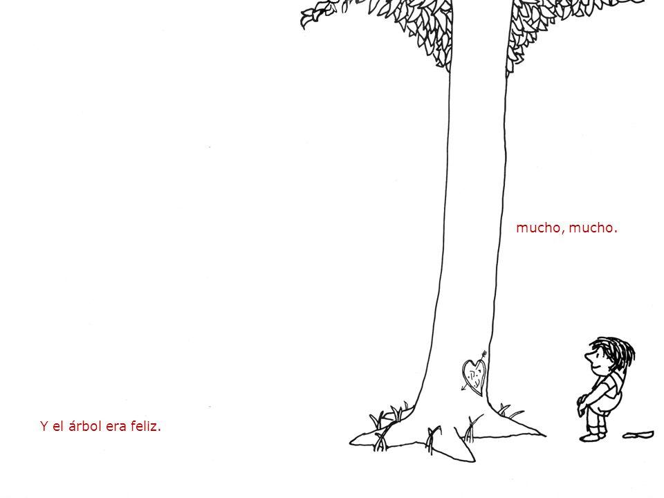 mucho, mucho. Y el árbol era feliz.