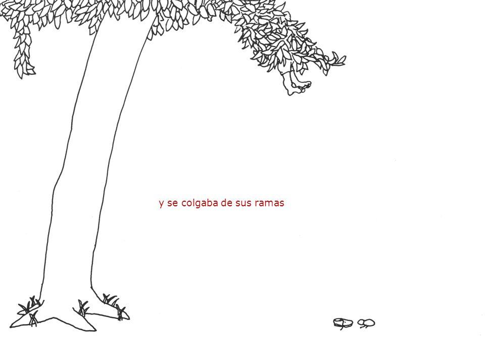 y se colgaba de sus ramas