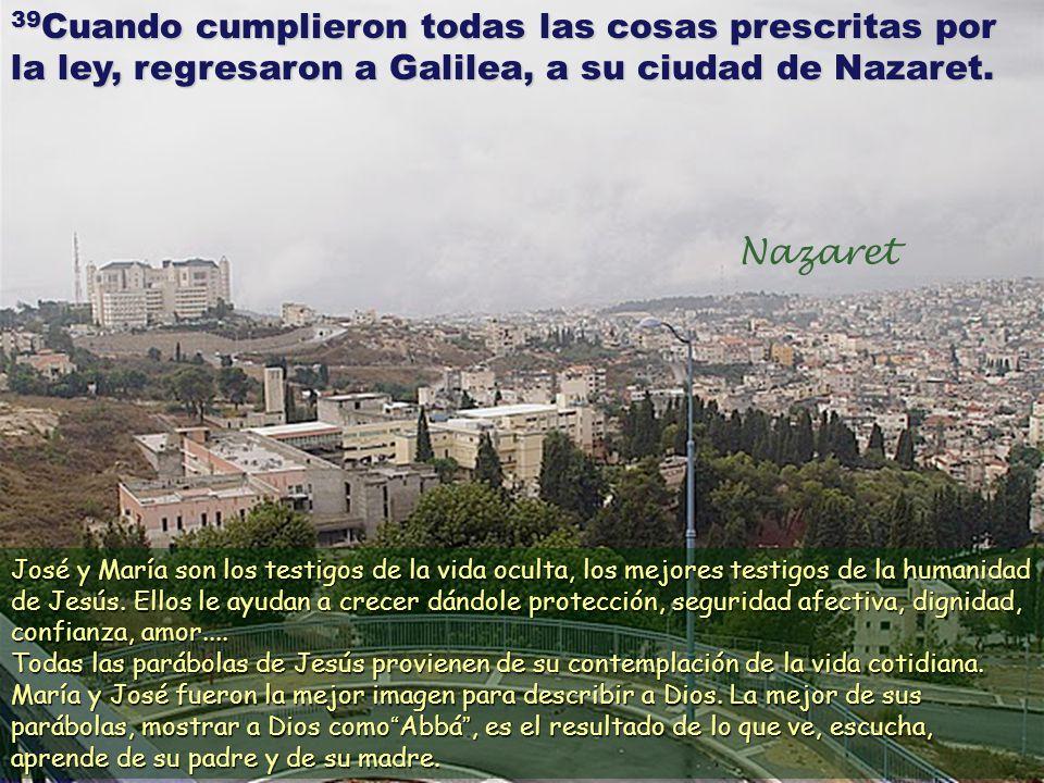 39Cuando cumplieron todas las cosas prescritas por la ley, regresaron a Galilea, a su ciudad de Nazaret.