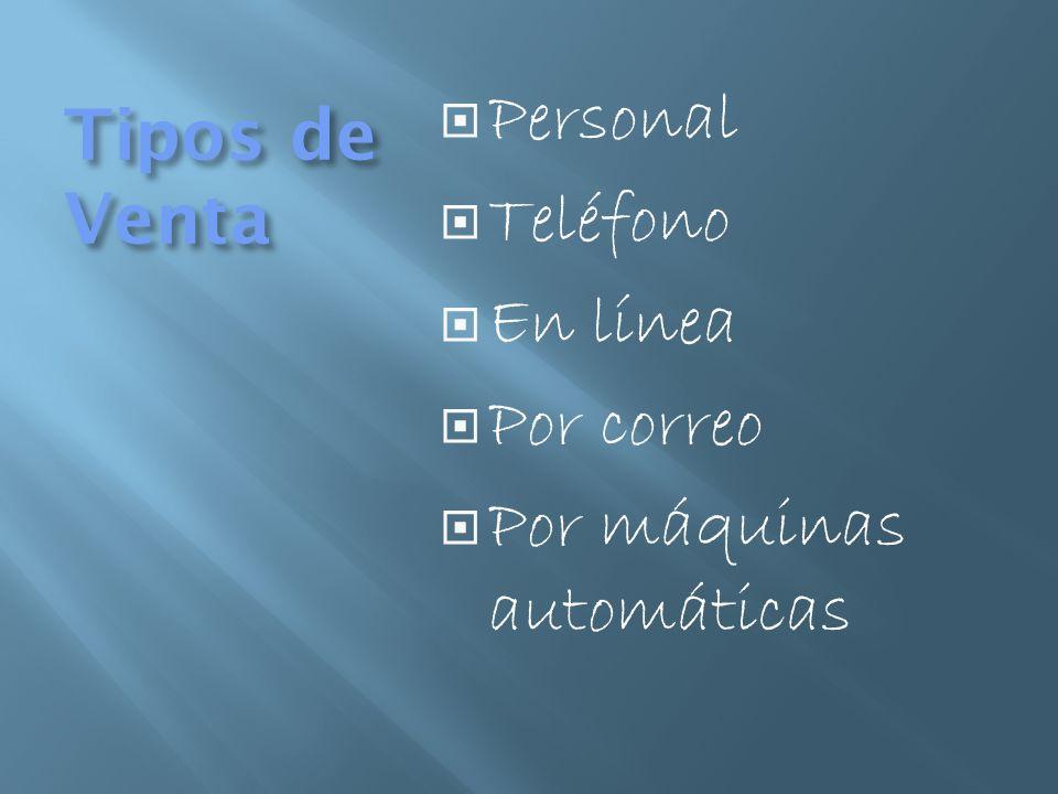 Tipos de Venta Personal Teléfono En línea Por correo Por máquinas automáticas