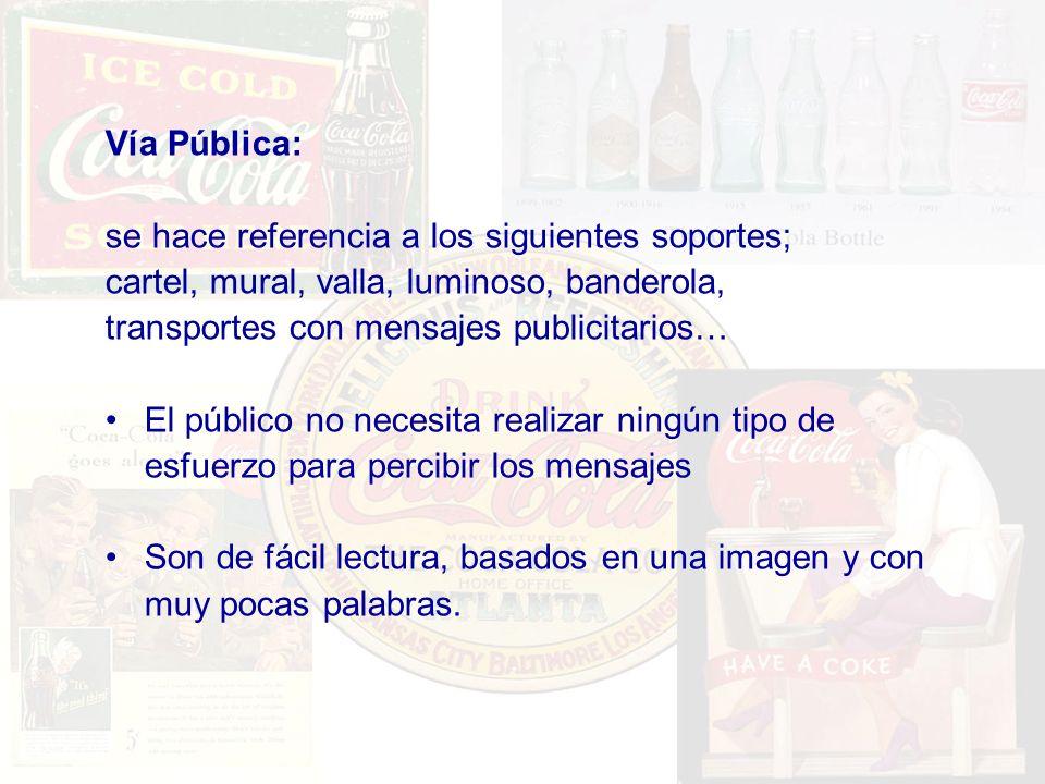 Vía Pública: se hace referencia a los siguientes soportes; cartel, mural, valla, luminoso, banderola,