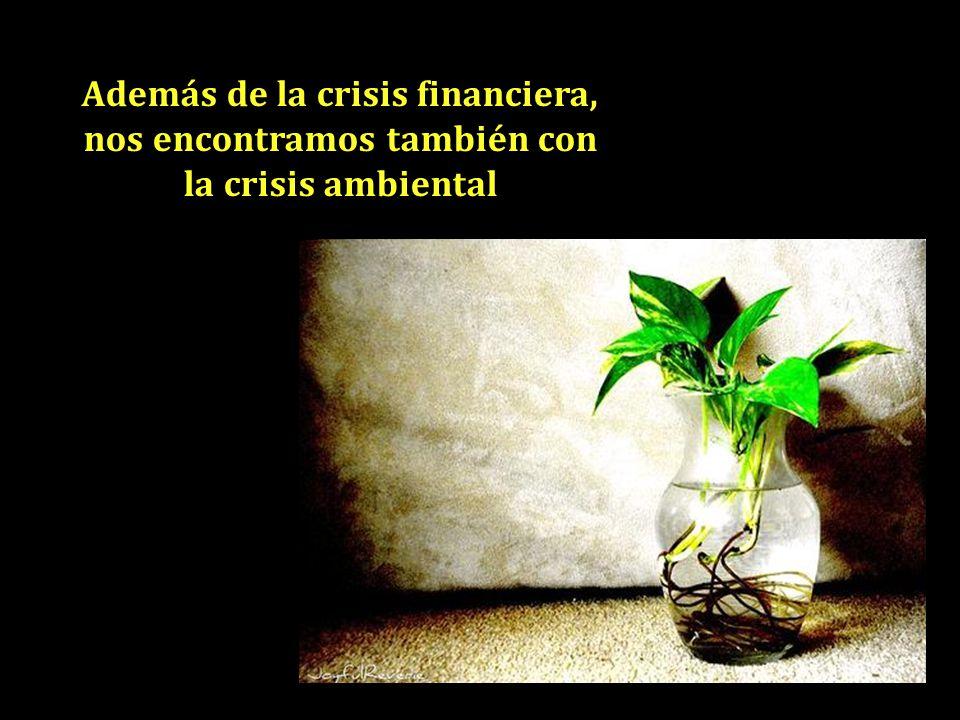 Además de la crisis financiera, nos encontramos también con la crisis ambiental