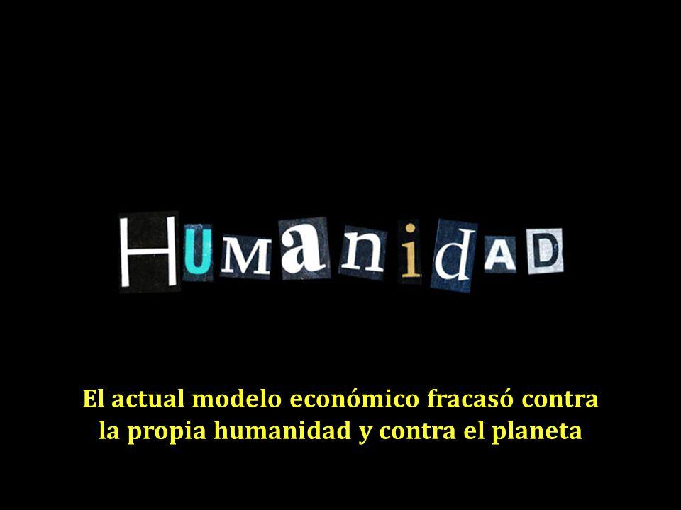 El actual modelo económico fracasó contra la propia humanidad y contra el planeta