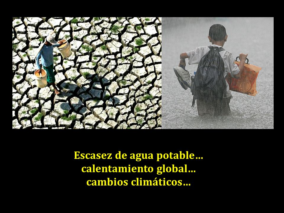Escasez de agua potable… calentamiento global…
