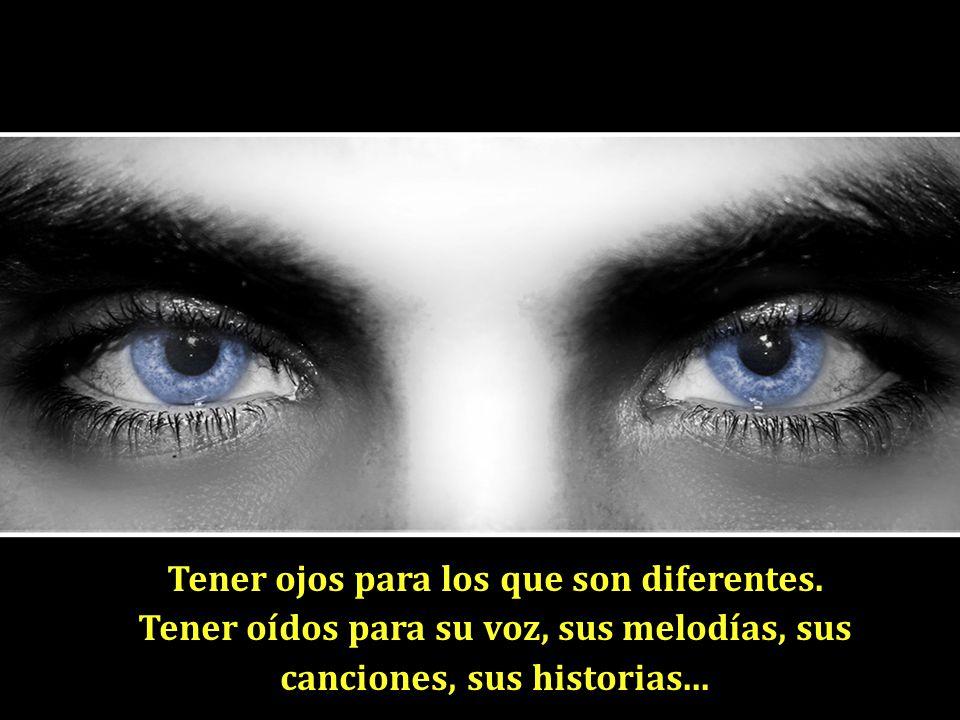 Tener ojos para los que son diferentes.