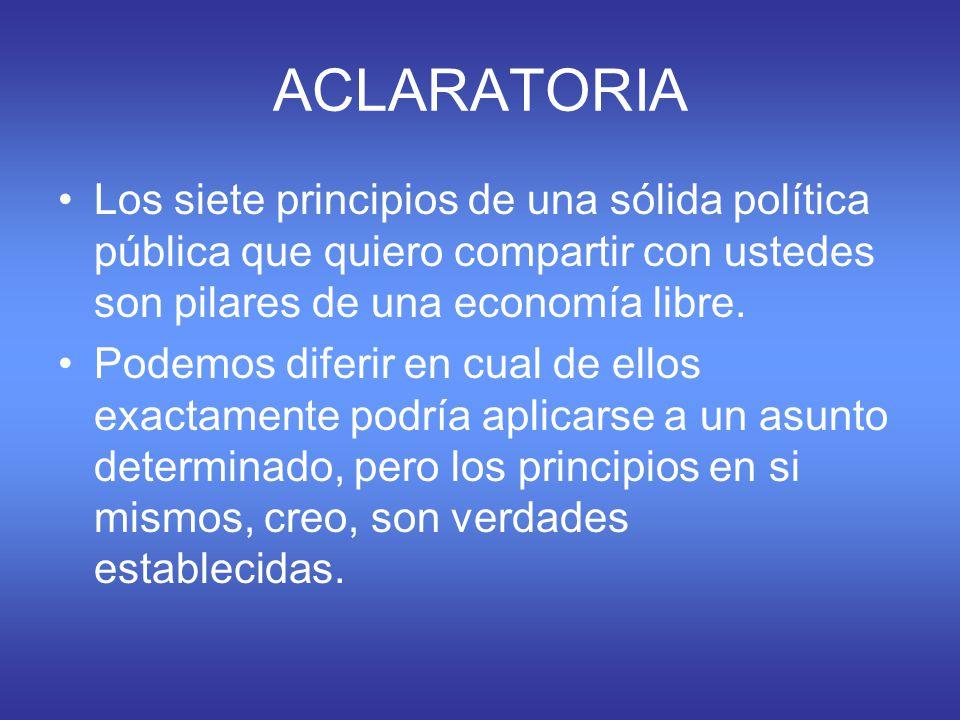 ACLARATORIA Los siete principios de una sólida política pública que quiero compartir con ustedes son pilares de una economía libre.