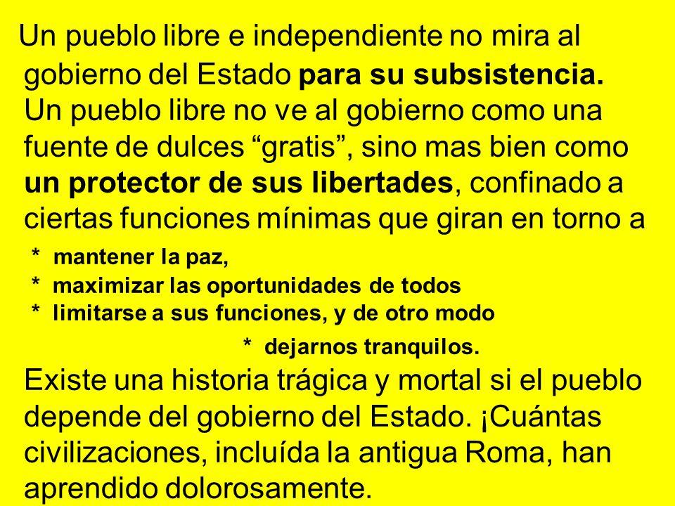 Un pueblo libre e independiente no mira al gobierno del Estado para su subsistencia.