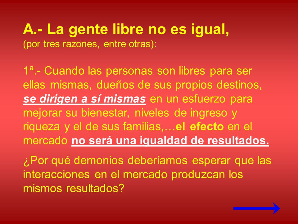 A.- La gente libre no es igual,
