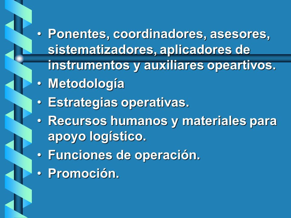 Ponentes, coordinadores, asesores, sistematizadores, aplicadores de instrumentos y auxiliares opeartivos.