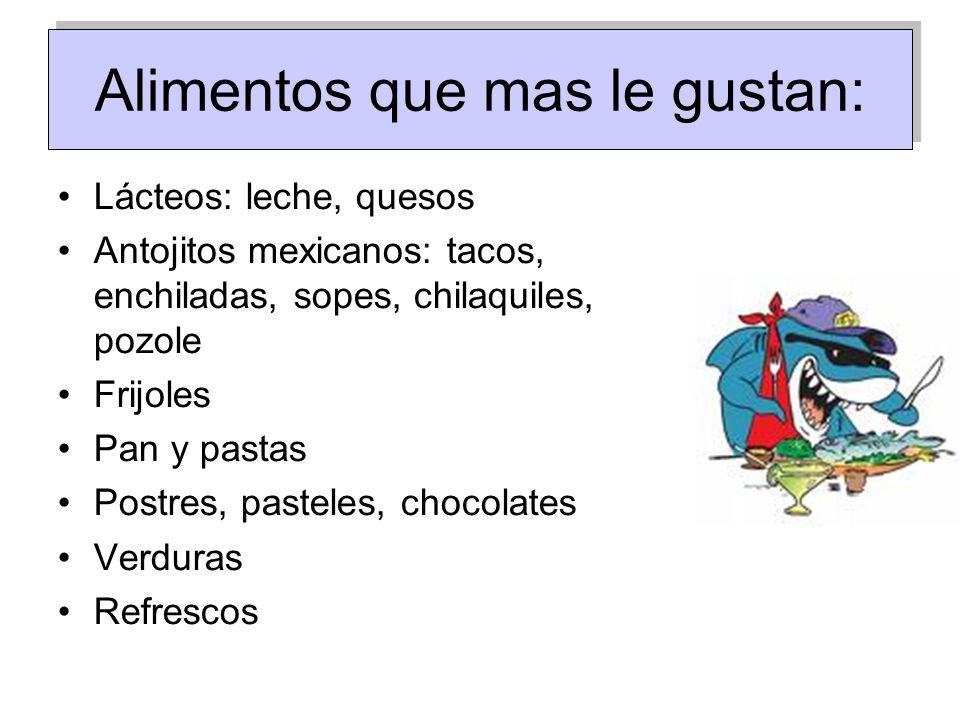 Alimentos que mas le gustan: