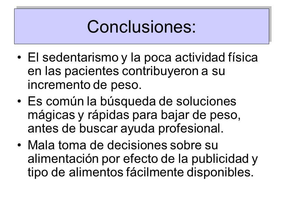 Conclusiones: El sedentarismo y la poca actividad física en las pacientes contribuyeron a su incremento de peso.