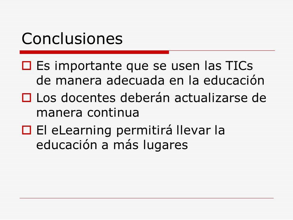 Conclusiones Es importante que se usen las TICs de manera adecuada en la educación. Los docentes deberán actualizarse de manera continua.