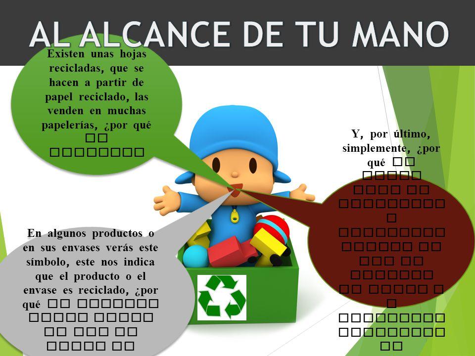 AL ALCANCE DE TU MANO Existen unas hojas recicladas, que se hacen a partir de papel reciclado, las venden en muchas papelerías, ¿por qué no usarlas