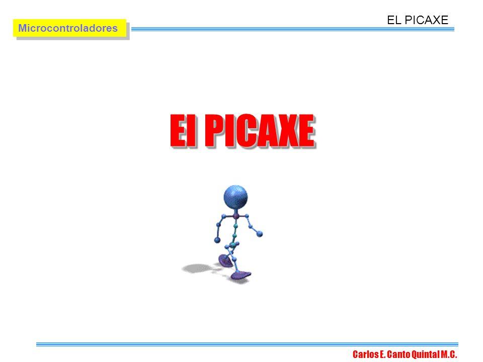 EL PICAXE Microcontroladores El PICAXE Carlos E. Canto Quintal M.C.