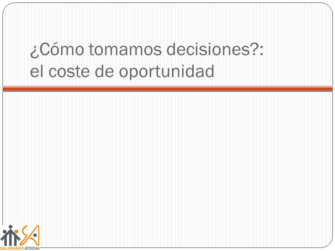 ¿Cómo tomamos decisiones : el coste de oportunidad