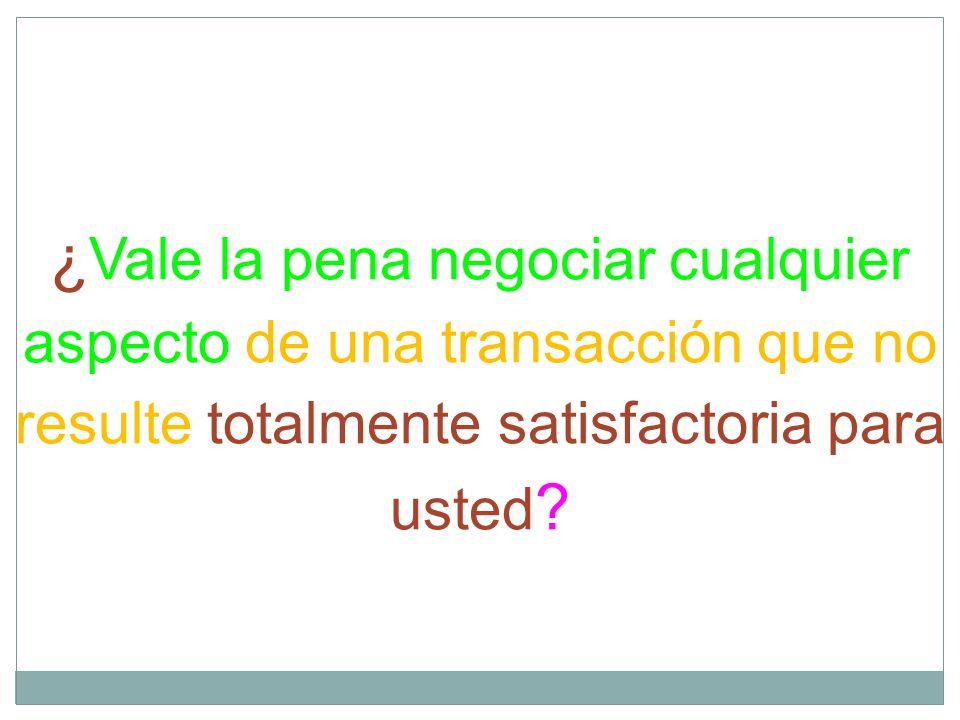 ¿Vale la pena negociar cualquier aspecto de una transacción que no resulte totalmente satisfactoria para usted