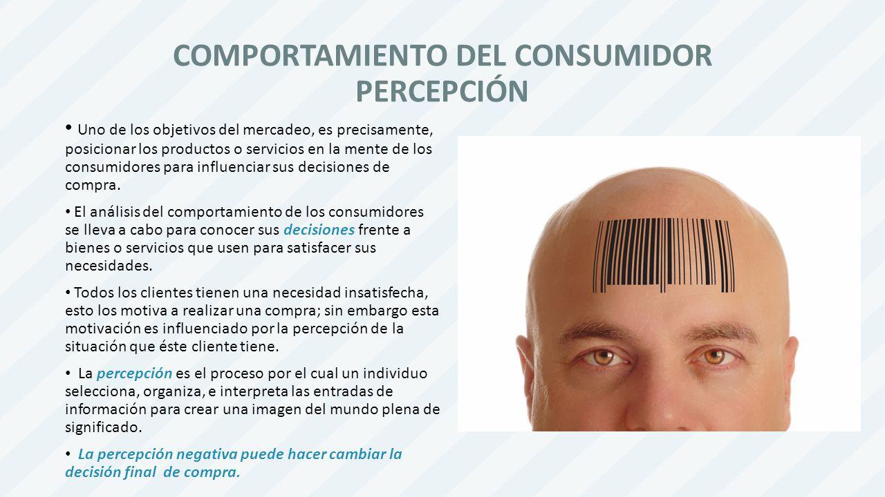 COMPORTAMIENTO DEL CONSUMIDOR PERCEPCIÓN