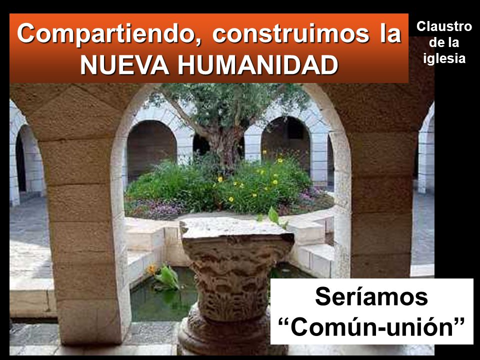 Compartiendo, construimos la NUEVA HUMANIDAD Seríamos Común-unión