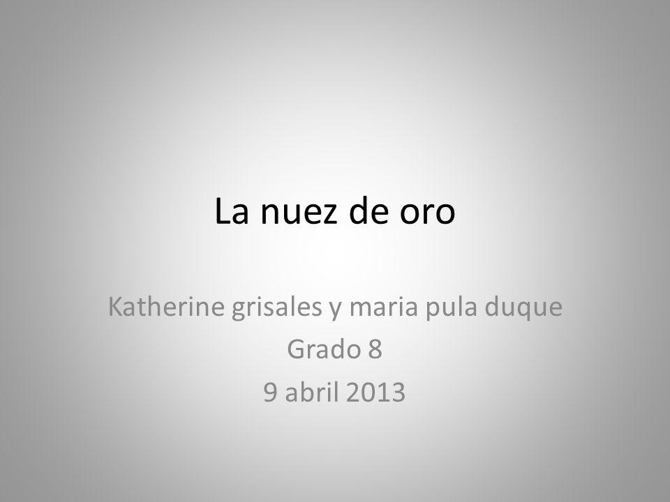 Katherine grisales y maria pula duque Grado 8 9 abril 2013