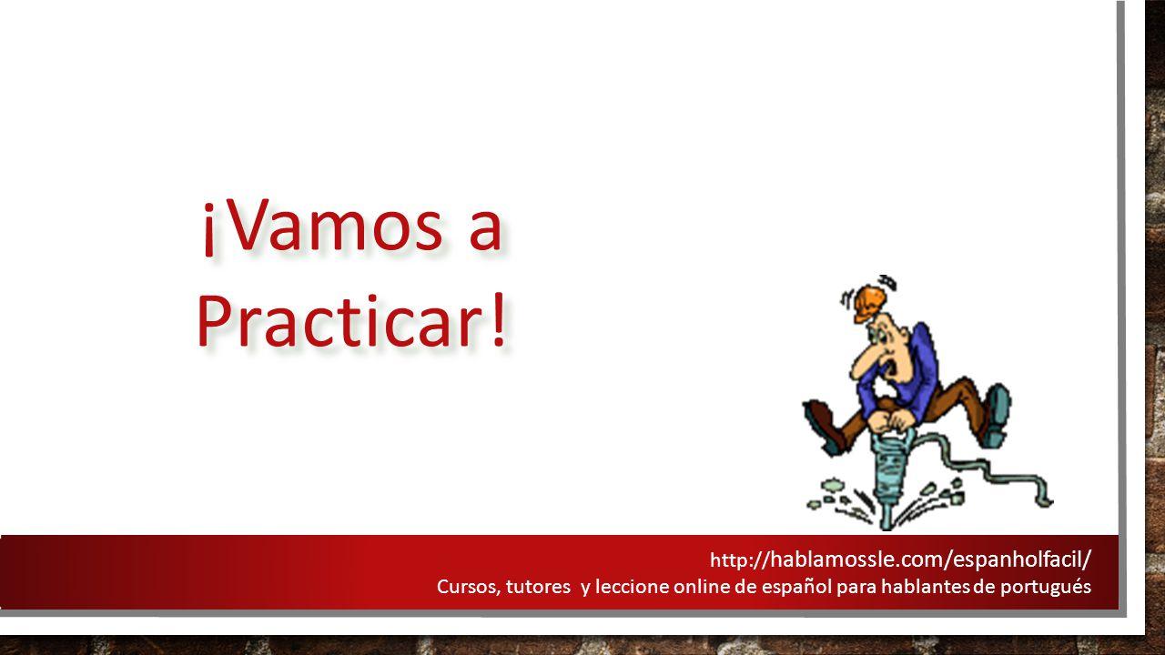 ¡Vamos a Practicar! http://hablamossle.com/espanholfacil/