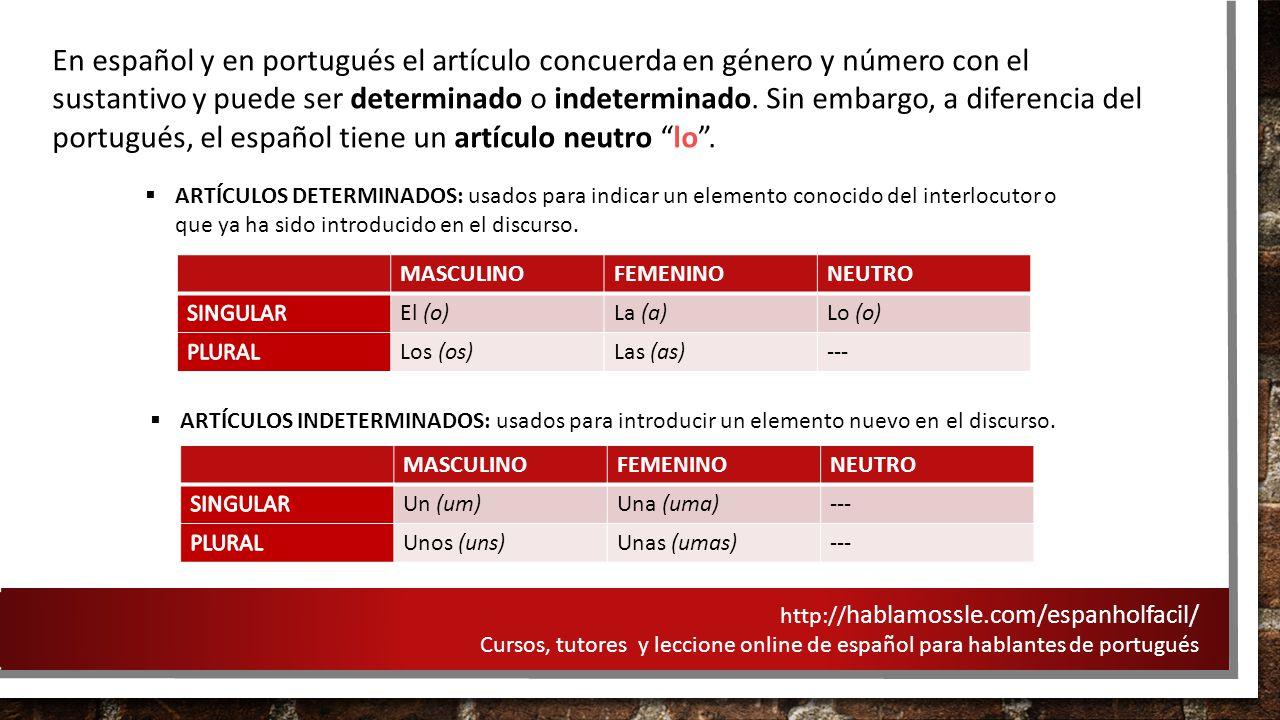 En español y en portugués el artículo concuerda en género y número con el sustantivo y puede ser determinado o indeterminado. Sin embargo, a diferencia del portugués, el español tiene un artículo neutro lo .