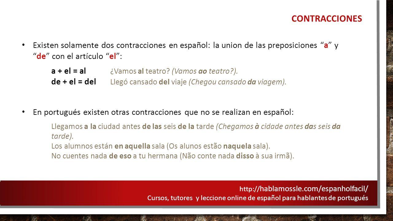 CONTRACCIONES Existen solamente dos contracciones en español: la union de las preposiciones a y de con el artículo el :