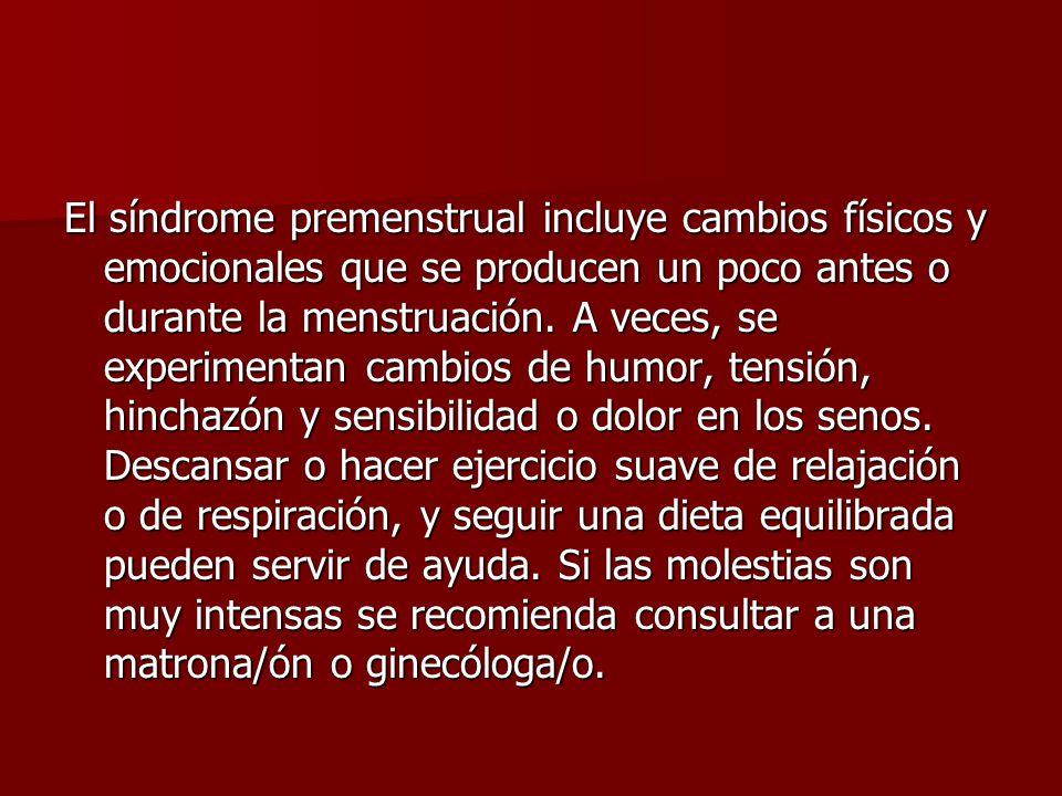 El síndrome premenstrual incluye cambios físicos y emocionales que se producen un poco antes o durante la menstruación.