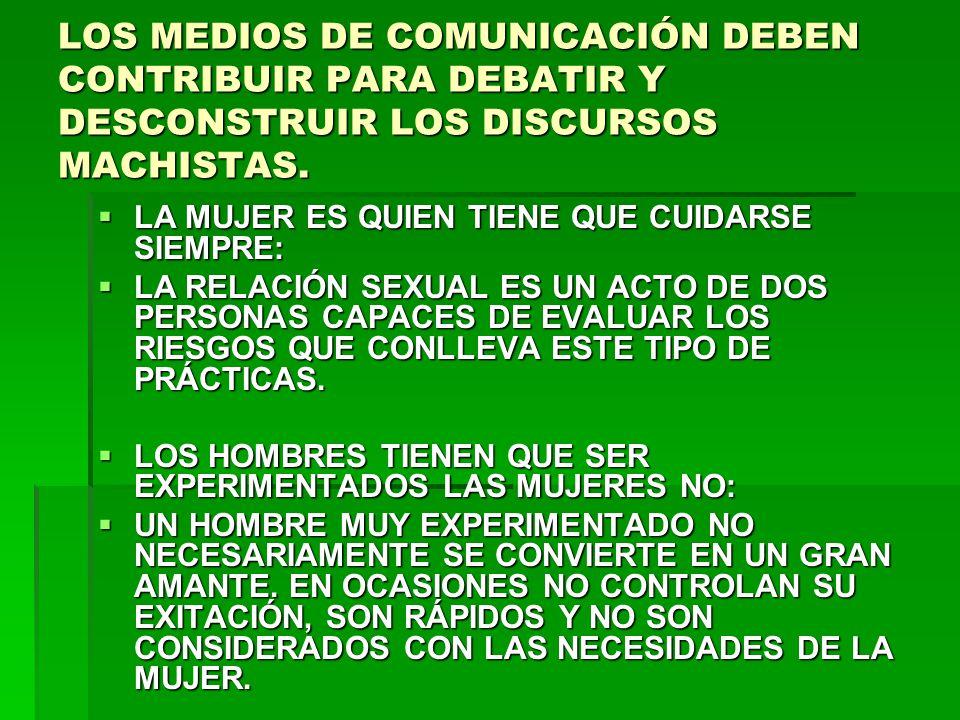LOS MEDIOS DE COMUNICACIÓN DEBEN CONTRIBUIR PARA DEBATIR Y DESCONSTRUIR LOS DISCURSOS MACHISTAS.