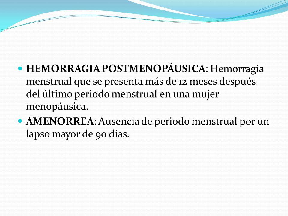 HEMORRAGIA POSTMENOPÁUSICA: Hemorragia menstrual que se presenta más de 12 meses después del último periodo menstrual en una mujer menopáusica.
