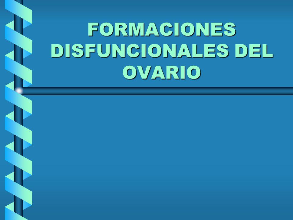 FORMACIONES DISFUNCIONALES DEL OVARIO