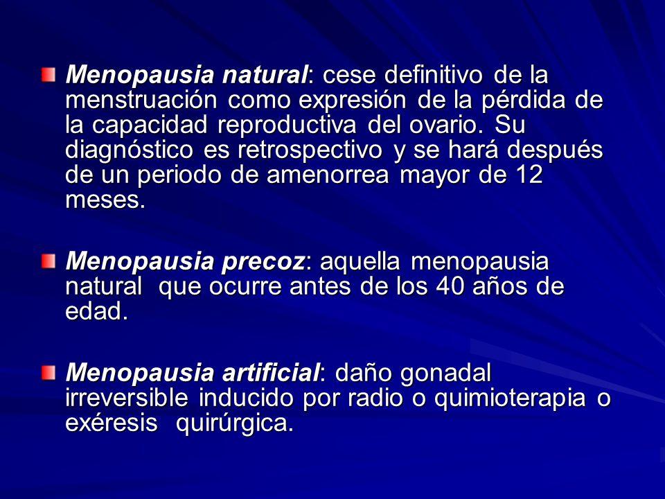 Menopausia natural: cese definitivo de la menstruación como expresión de la pérdida de la capacidad reproductiva del ovario. Su diagnóstico es retrospectivo y se hará después de un periodo de amenorrea mayor de 12 meses.