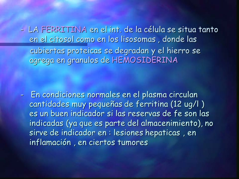 - LA FERRITINA en el int. de la célula se situa tanto en el citosol como en los lisosomas , donde las