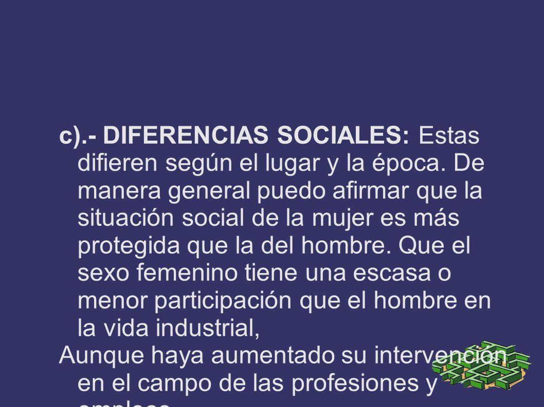c). - DIFERENCIAS SOCIALES: Estas difieren según el lugar y la época