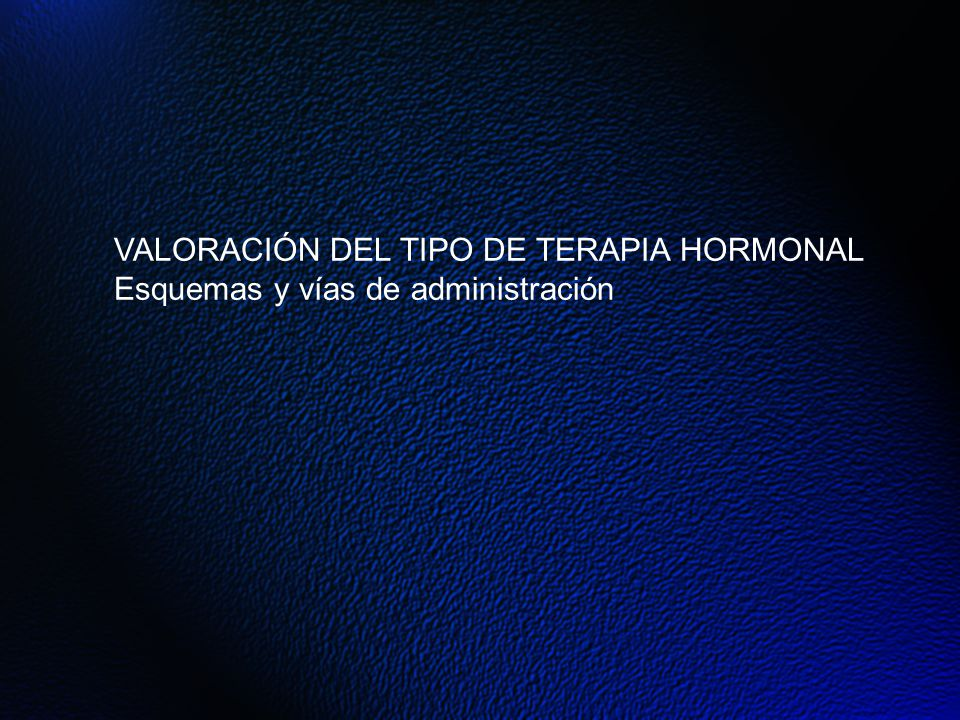 VALORACIÓN DEL TIPO DE TERAPIA HORMONAL