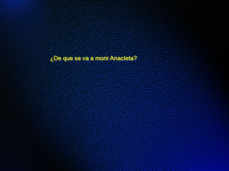 ¿De que se va a morir Anacleta