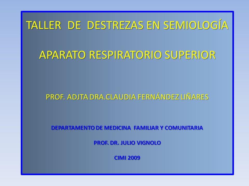 TALLER DE DESTREZAS EN SEMIOLOGÍA APARATO RESPIRATORIO SUPERIOR PROF
