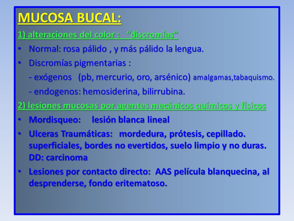 MUCOSA BUCAL: 1) alteraciones del color : discromías