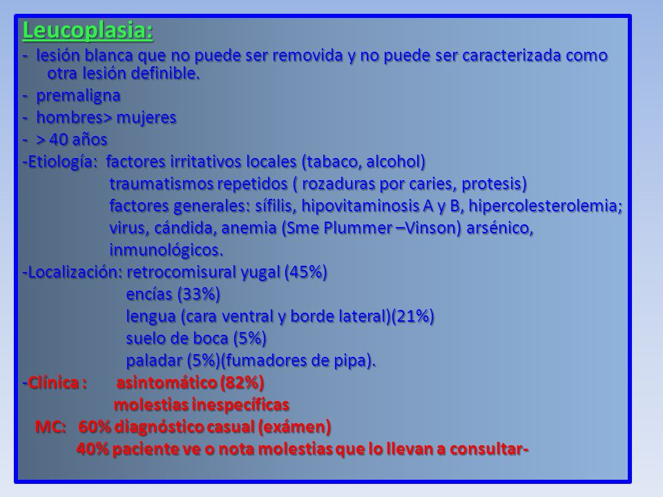 Leucoplasia: - lesión blanca que no puede ser removida y no puede ser caracterizada como otra lesión definible.