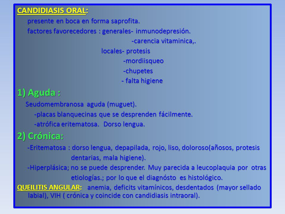 1) Aguda : 2) Crónica: CANDIDIASIS ORAL: